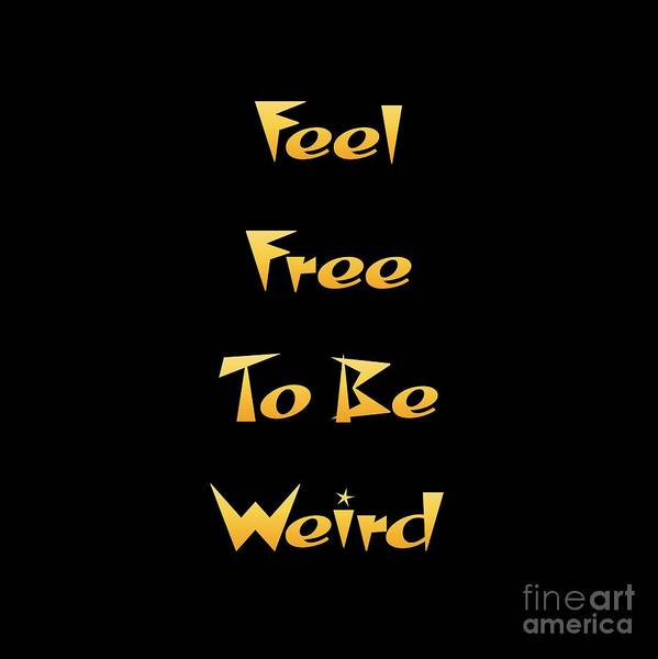 Digital Art - Free To Be Weird by Rachel Hannah