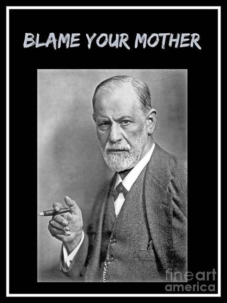 Psychiatrist Digital Art - Freud Says Blame Your Mother  by John Malone