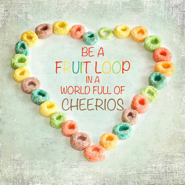 Inspirational Quote Photograph - Fruit Loop by Kim Fearheiley