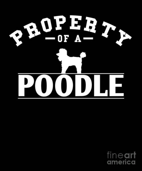 Poodle Digital Art - Funny Poodle Design Property Of A Poodle by Funny4You
