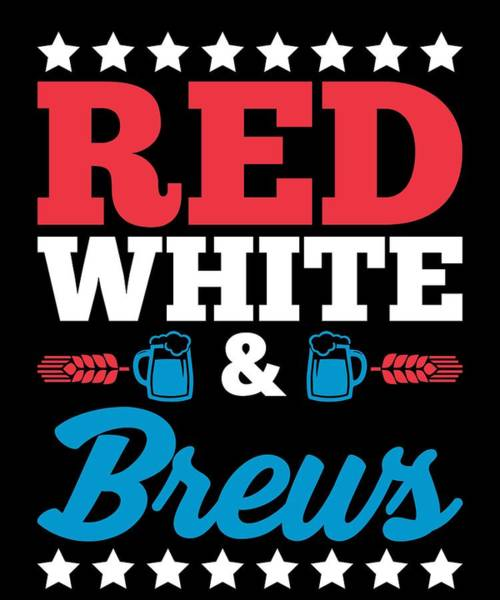 Barbeque Digital Art - Funny Red White Brews Beer Fourth July Gift 4th July Independence Day by Michael S