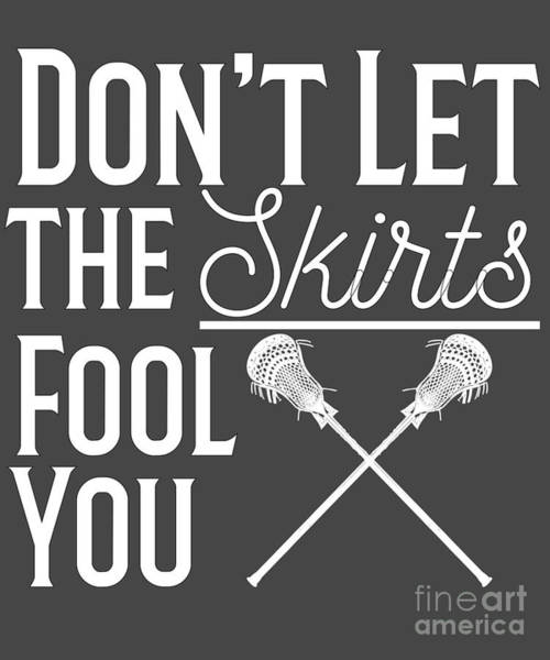 Lax Digital Art - Girls Lacrosse Gift Dont Let The Skirts Fool You  by Mike G
