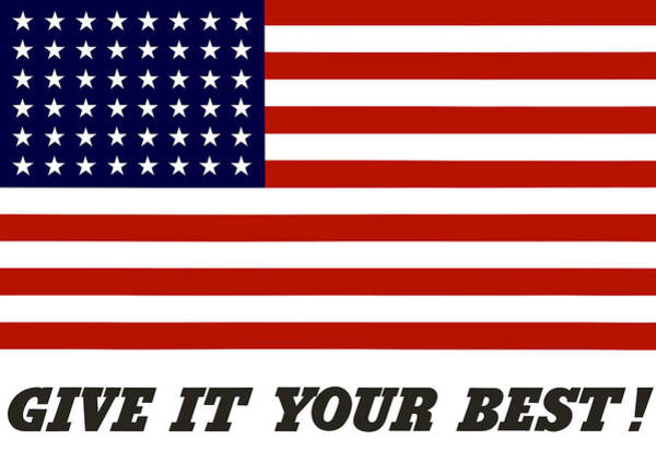 Flag Digital Art - Give It Your Best American Flag by War Is Hell Store