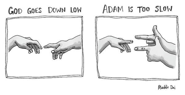 Adam Drawing - God Goes Down Low Adam Is Too Slow by Maddie Dai