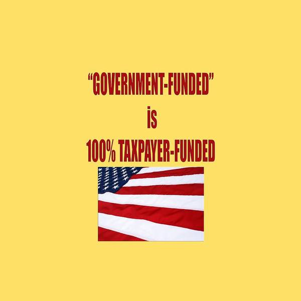 Photograph - Government Funded Is Taxpayer Funded by M K Miller