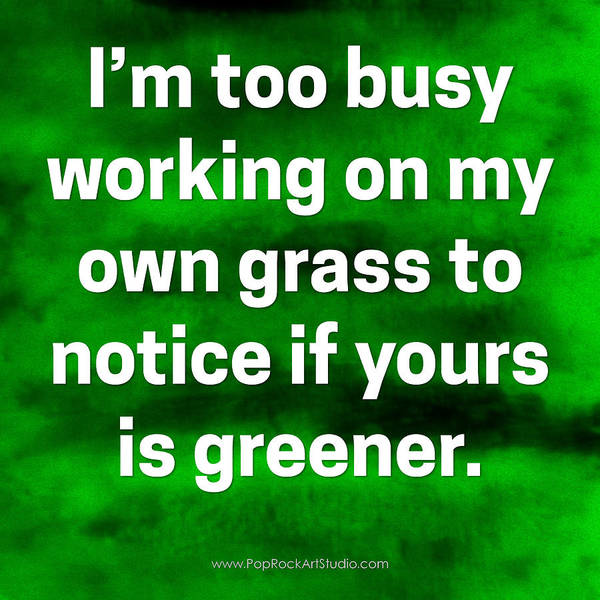 Digital Art - Grass Is Greener Quote Art by Bob Baker
