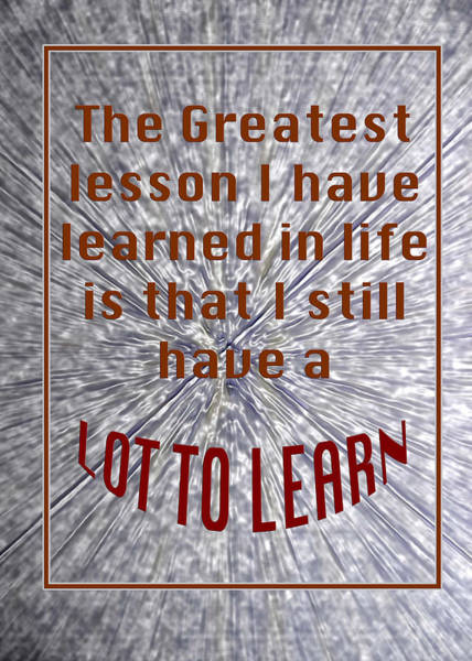 Photograph - Greatest Lesson Lot To Learn 5474.02 by M K Miller