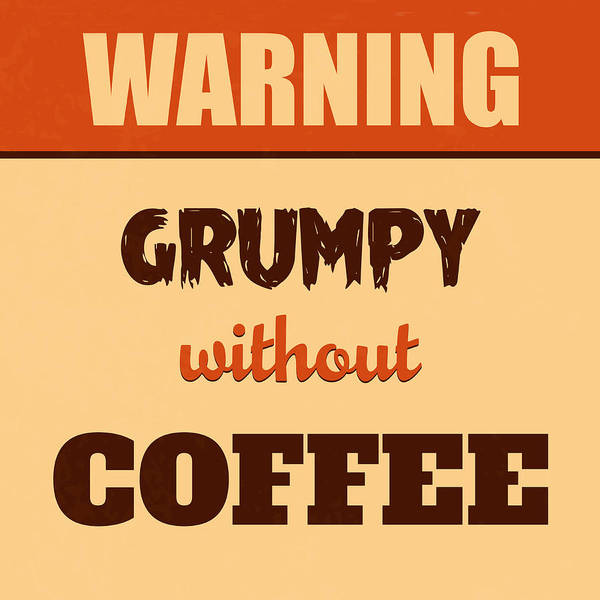Passion Digital Art - Grumpy Without Coffee by Naxart Studio