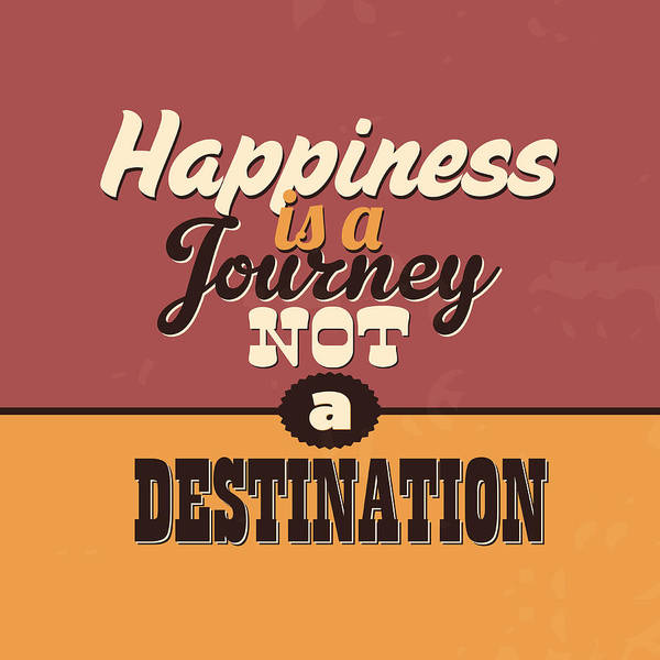 Wall Art - Digital Art - Happiness Is A Journey Not A Destination by Naxart Studio