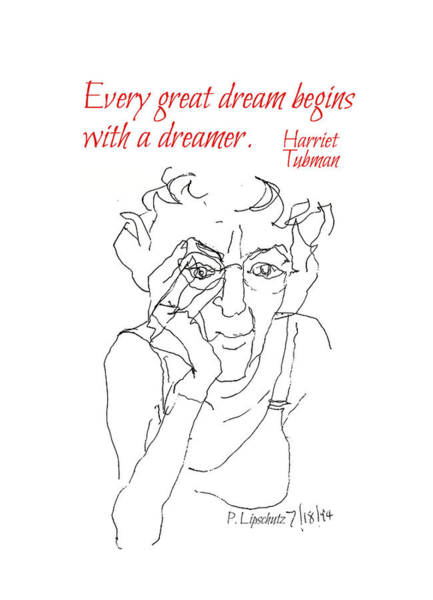 Wall Art - Drawing - Harriet Tubman, Every Dream by Peggy Lipschutz