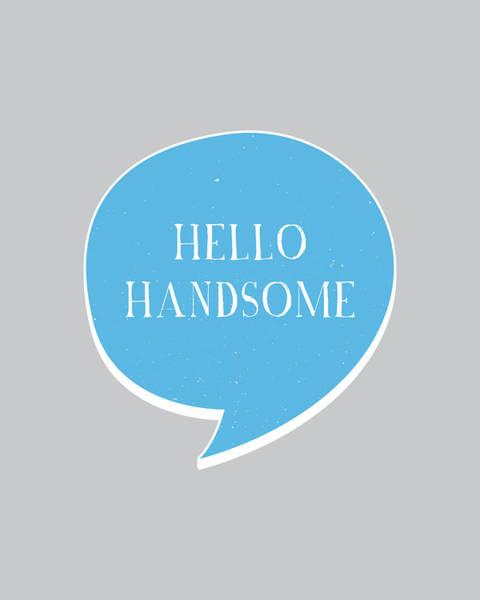 Statement Wall Art - Digital Art - Hello Handsome by Samuel Whitton