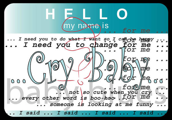 Wall Art - Digital Art - Hello My Name Is Cry Baby by Donna Zoll