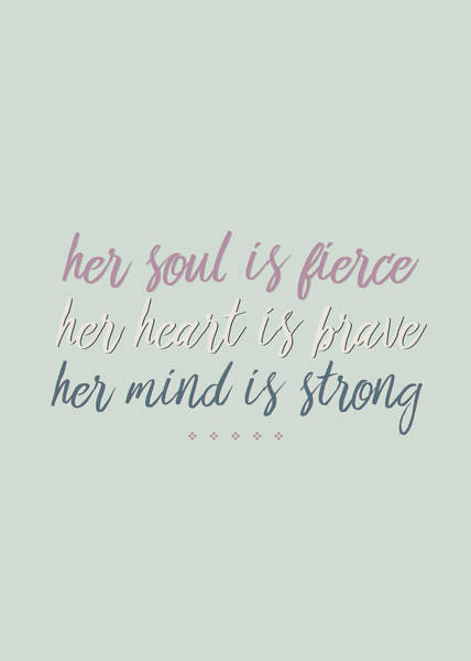 Her Soul Is Fierce Her Heart Is Brave Her Mind Is Strong Art Print