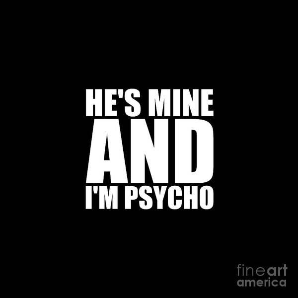 I Phone Case Mixed Media - He's Mine And I'm Psycho by Maria Christi
