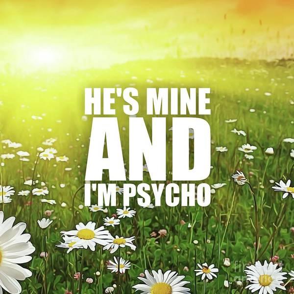 I Phone Case Mixed Media - Hi's Mine And I'm Psycho by Silva Lara