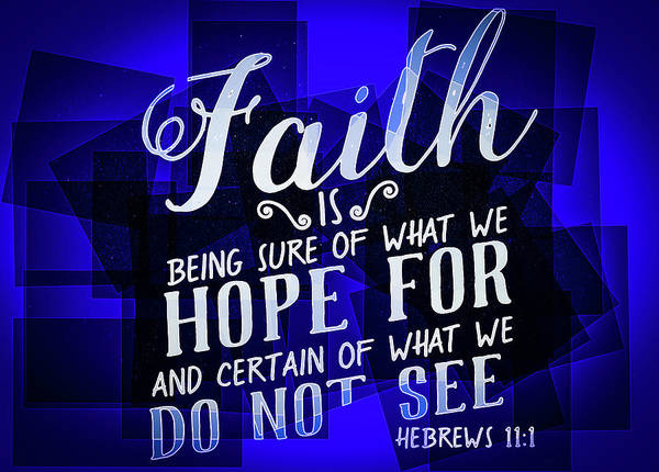 Photograph - Hisworks Godart Hebrews 11 1 The Truth Bible Art by Reid Callaway