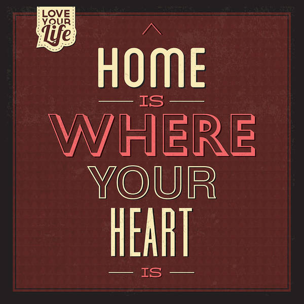 Wall Art - Digital Art - Home Is Were Your Heart Is by Naxart Studio