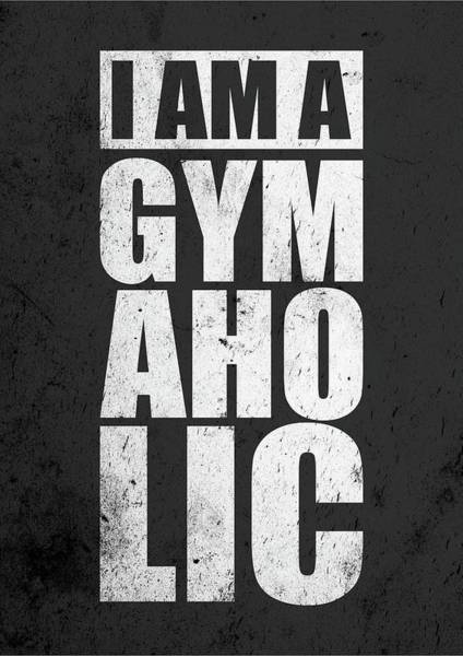 Wall Art - Digital Art - I Am A Gym Aholic Gym Motivational Quotes Poster by Lab No 4