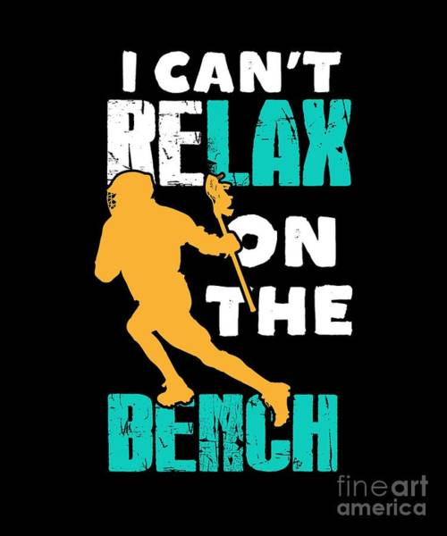 Lax Digital Art - I Cant Relax On The Bench Lacrosse Player Lax by Henry B