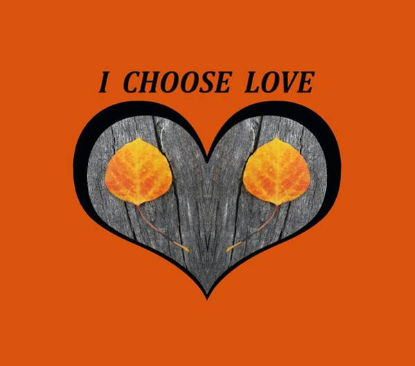 I Chose Love Heart Filled With Two Aspen Leaves Art Print