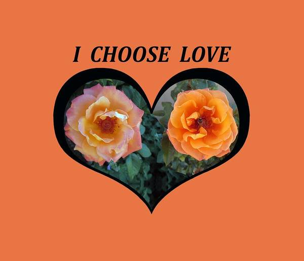 I Chose Love Heart With 2 Roses And A Be Art Print