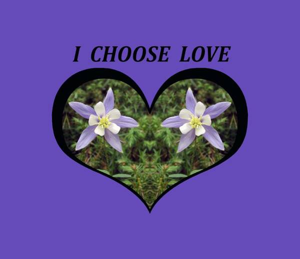 I Chose Love With A Heart Filled With Columbines Art Print