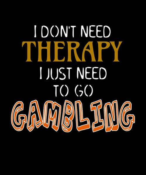 Caller Digital Art - I Dont Need Therapy I Just Need To Go Gambling by Sourcing Graphic Design