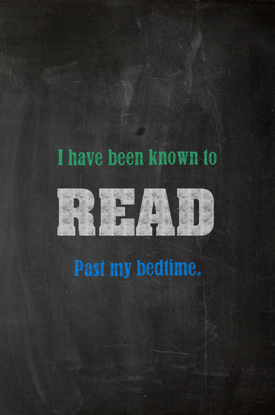 Reading Mixed Media - I Have Been Known To Read Past My Bedtime Chalkboard Drawing Motivational Humor Education Print by Design Turnpike