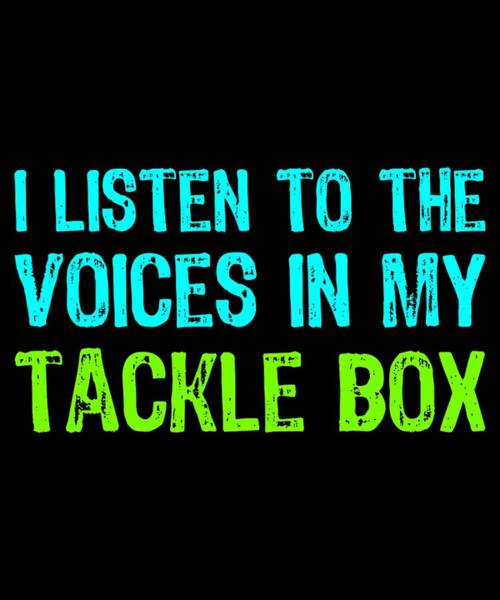 Hunting Season Digital Art - I Listen To The Voices In My Tackle Box Colorful by Kaylin Watchorn