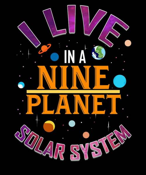 Cosmologists Digital Art - I Live In A 9 Planet Solar System by Passion Loft