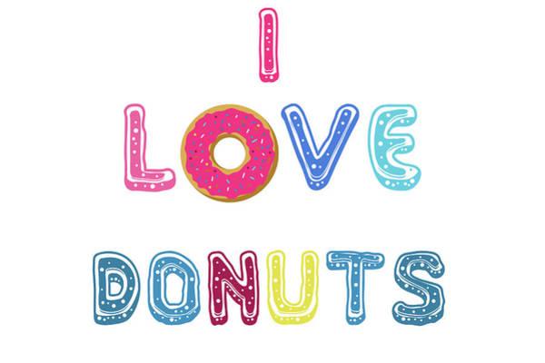 Icing Digital Art - I Love Donuts Poster by Anna Maloverjan