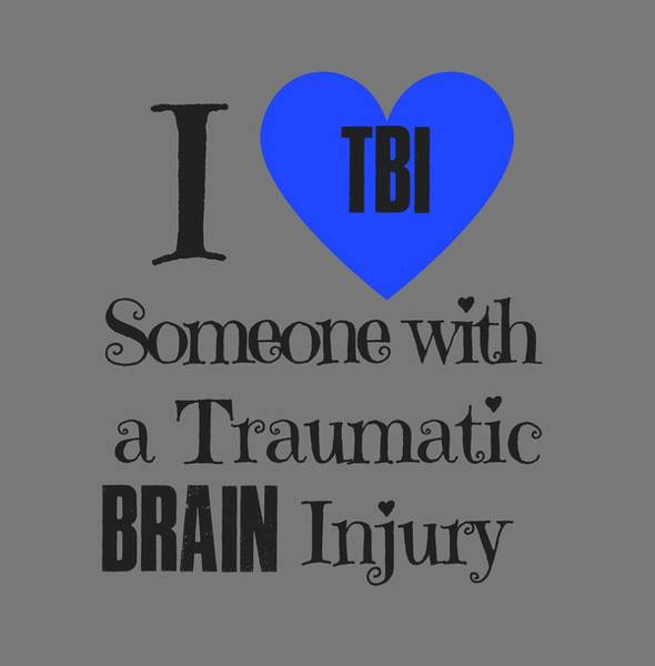 Tbi Wall Art - Digital Art - I Love Someone With A Traumatic Brain Injury by Outskirts Artistic Impressions