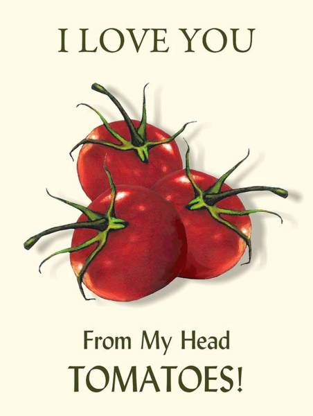 Wall Art - Mixed Media - I Love You From My Head Tomatoes by Joyce Geleynse