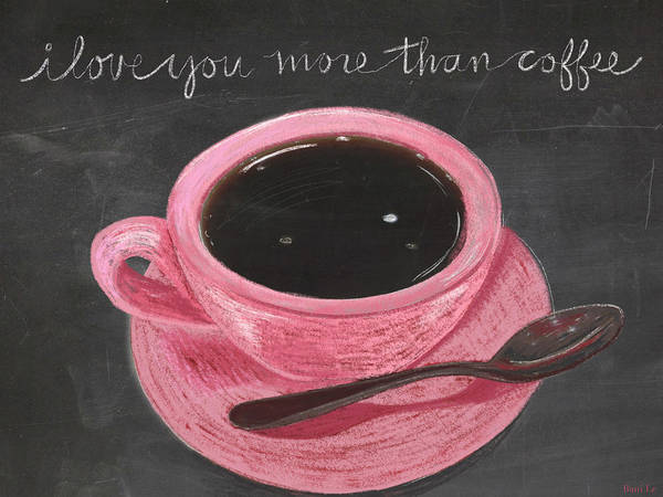 Coffee Drawing - I Love You More Than Coffee by Little Bunny Sunshine