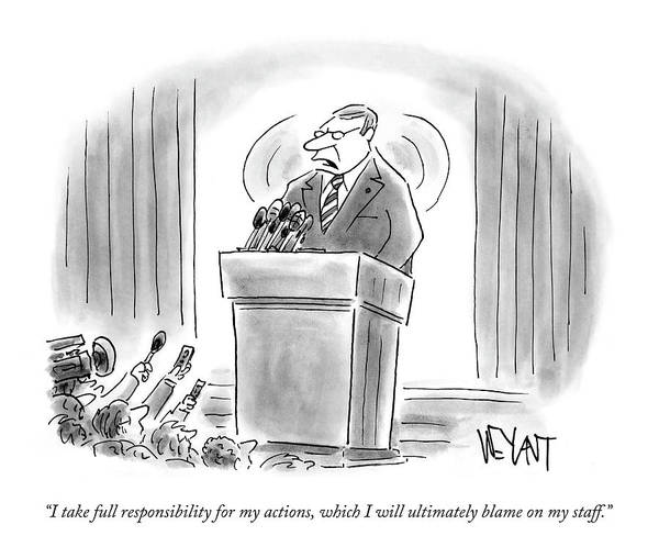 Reporter Drawing - I Take Full Responsibility For My Actions by Christopher Weyant