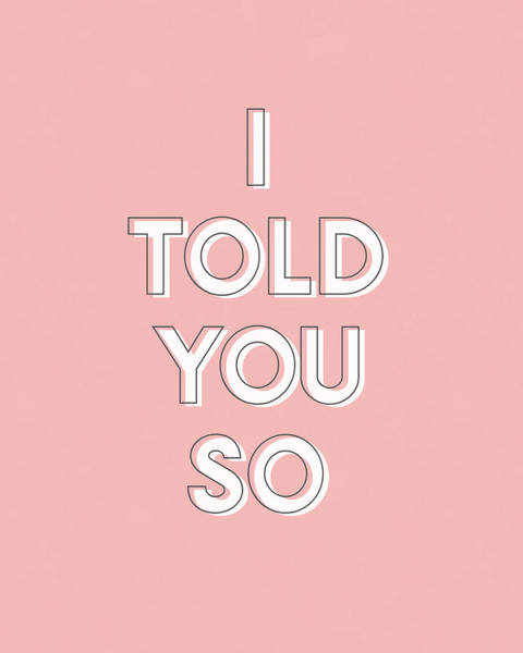 Laughter Wall Art - Digital Art - I Told You So Pink- Art By Linda Woods by Linda Woods