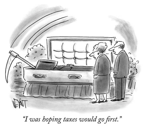 Death Drawing - I Was Hoping Taxes Would Go First by Christopher Weyant