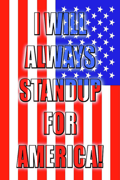 Patriotism Painting - I Will Always Standup For America  3 by Mike McGlothlen