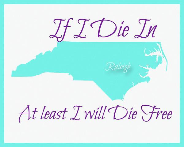 Digital Art - If I Die In Raleigh by Paulette B Wright