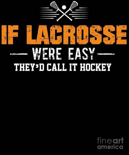 Lax Digital Art - If Lacrosse Were Easy Would Be Hockey Lacrosse by Henry B