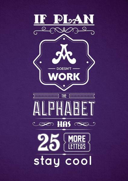Hard Work Digital Art - If Plan A Doesnot Work The Alphabet Has 25 More Letters Stay Cool Inspirational Quotes Poster by Lab No 4