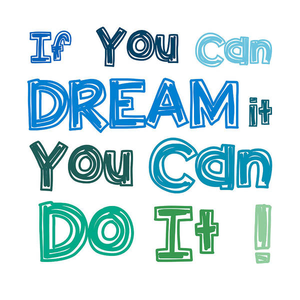 Quote Digital Art - If You Can Dream It You Can Do It by Gina Dsgn