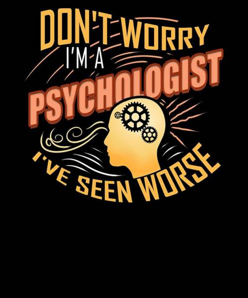 Psychiatrist Digital Art - Im A Psychologist Ive Seen Worse by Passion Loft