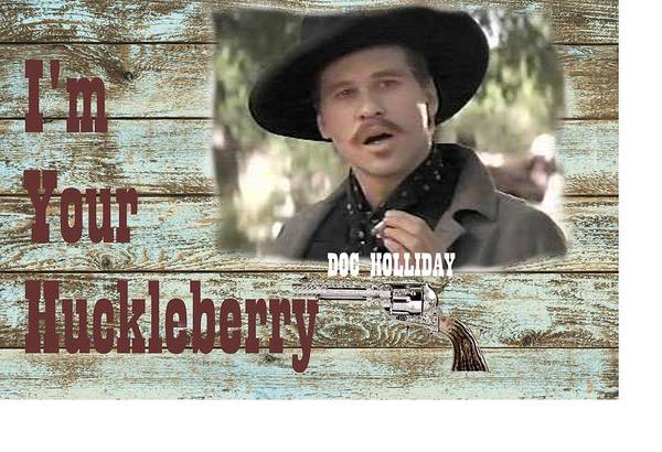Wall Art - Digital Art - I'm Your Huckleberry Doc Holliday Quote by Peter Nowell