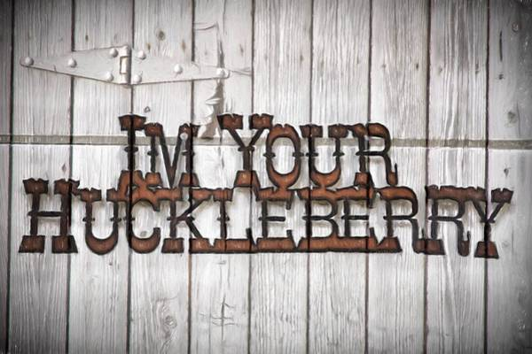 Wall Art - Photograph - I'm Your Huckleberry - Sign by Donna Kennedy
