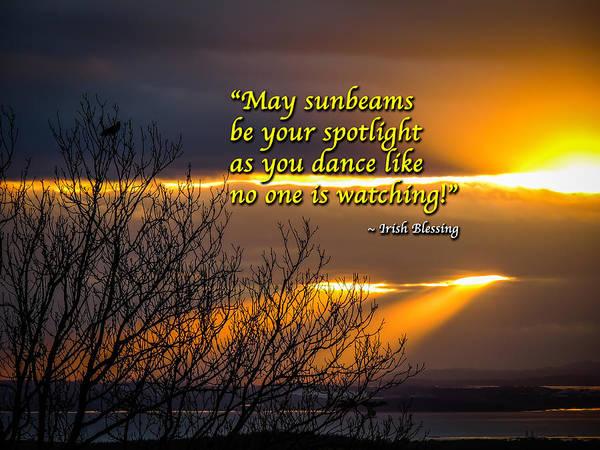 Photograph - Irish Blessing - May Sunbeams Be Your Spotlight by James Truett