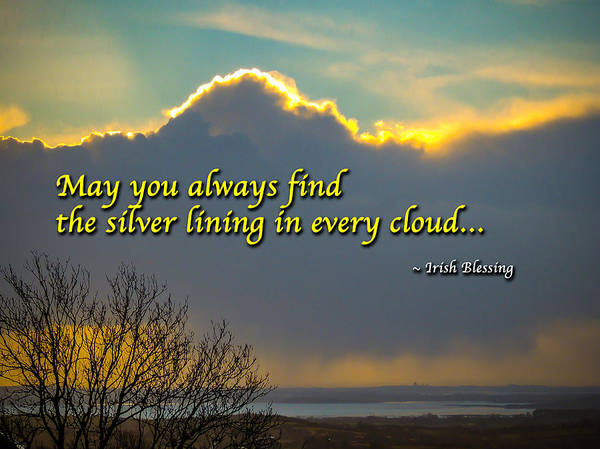 Photograph - Irish Blessing-may You Always Find The Silver Lining... by James Truett