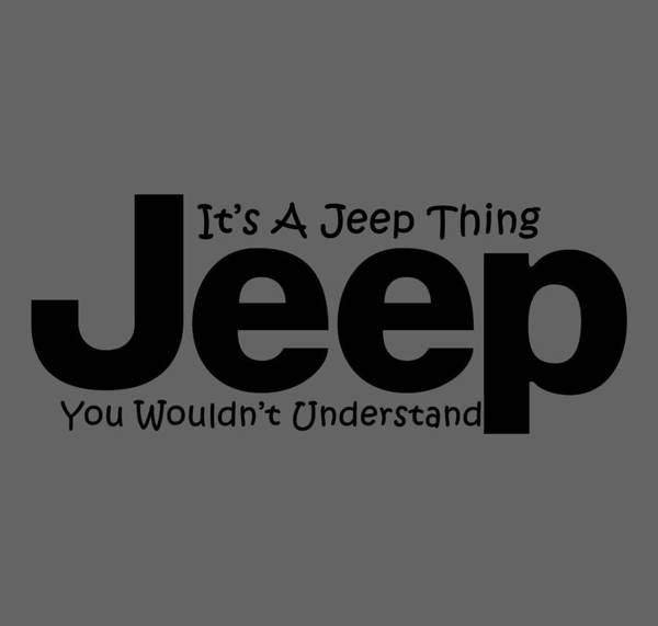Jeep Wall Art - Digital Art - Its A Jeep Thing by T Shirts R Us -
