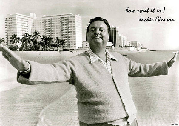 Wall Art - Photograph - Jackie Gleason, How Sweet It Is, Miami Beach, Fl by Thomas Pollart