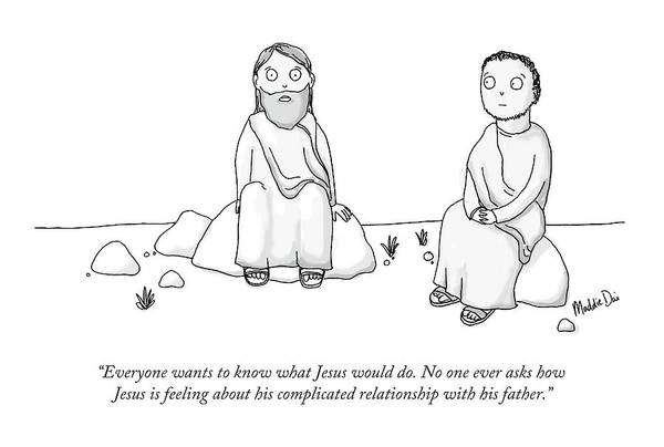 What Drawing - Jesus Complains About His Father Issues. by Maddie Dai